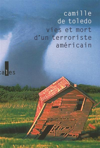 Vies et mort d'un terroriste américain : roman | Toledo, Camille de (1976-....). Auteur