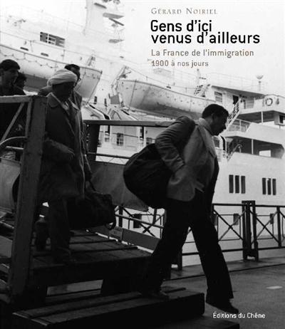 Gens d'ici venus d'ailleurs : la France de l'immigration, 1900 à nos jours | Noiriel, Gérard (1950-....). Auteur