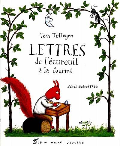 Lettres de l'écureuil à la fourmi | Toon Tellegen (1941-....). Auteur