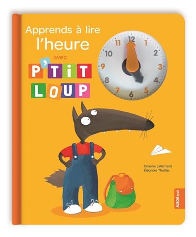 Apprends à lire l'heure avec P'tit Loup / Orianne Lallemand, Éléonore Thuillier | Lallemand, Orianne (1972-....). Auteur