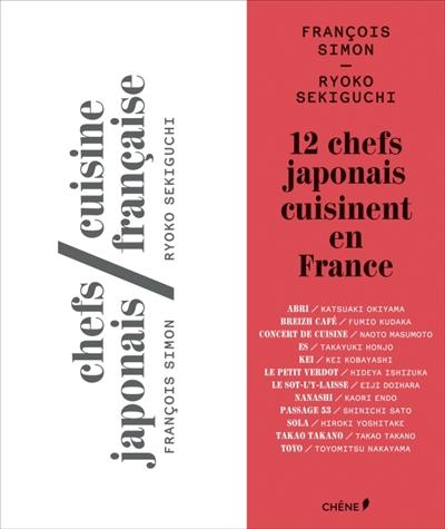 Chefs japonais, cuisine française / François Simon, Ryoko Sekiguchi   Simon, François (1953-....). Auteur