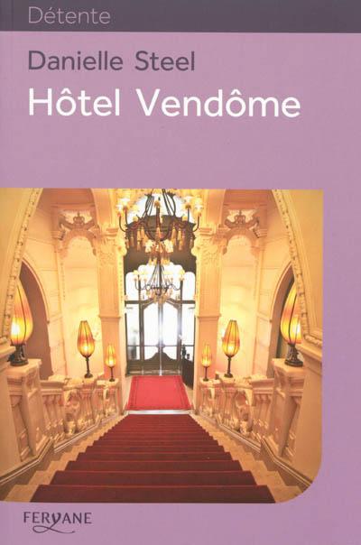 Hôtel Vendôme / Danielle Steel   Steel, Danielle (1947-....). Auteur