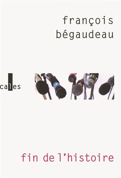 Fin de l'histoire / François Bégaudeau   Bégaudeau, François (1971-....). Auteur