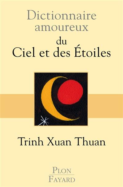 Dictionnaire amoureux du ciel et des étoiles | Trinh, Xuan Thuan (1948-....). Auteur