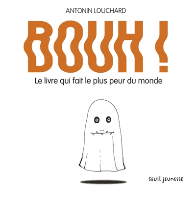 Bouh ! : le livre qui fait le plus peur du monde