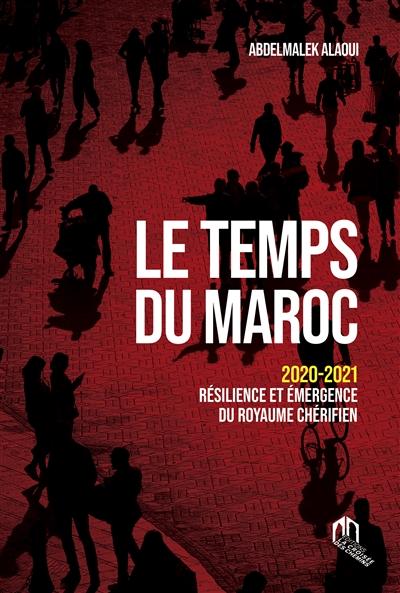 Le temps du Maroc : 2020-2021, résilience et émergence du royaume chérifien