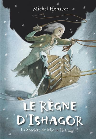 Héritage. Vol. 2. Le règne d'Ishagor : la sorcière de Midi