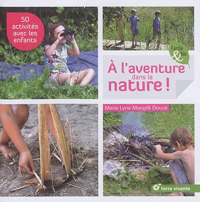 A l'aventure dans la nature ! : 50 activités avec les enfants | Marie Lyne Mangilli Doucé, Auteur