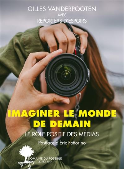 Imaginer le monde de demain : le rôle positif des médias / Gilles Vanderpooten | Vanderpooten, Gilles. Auteur