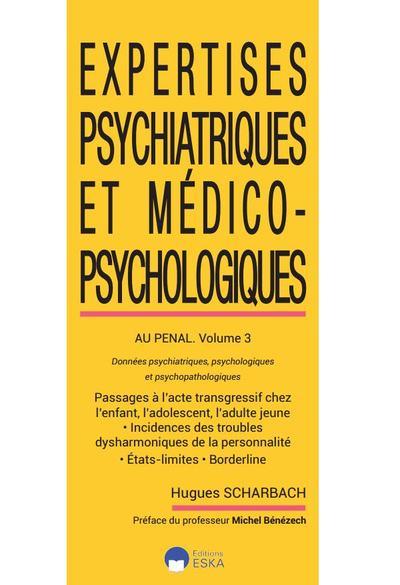Expertises psychiatriques et médico-psychologiques. Vol. 3. Expertises psychiatriques et médico-psychologiques au pénal : données psychiatriques, psychologiques et psychopathologiques