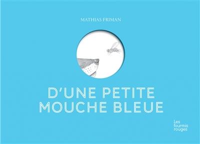 D'une petite mouche bleue   Friman, Mathias. Auteur