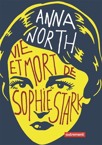 Vie et mort de Sophie Stark | North, Anna (1983-....). Auteur