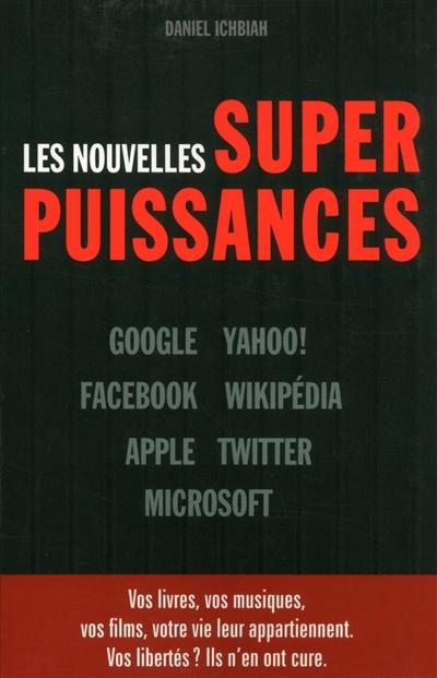 Les nouvelles superpuissances : Google, Yahoo!, Facebook, Wikipédia, Apple, Twitter, Microsoft / Daniel Ichbiah | Ichbiah, Daniel. Auteur