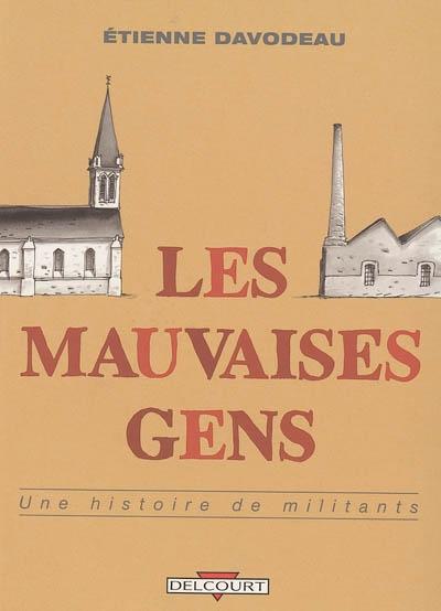 Les mauvaises gens, une histoire de militants / Etienne Davodeau | Davodeau, Etienne (1965-....). Auteur