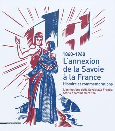 L'annexion de la Savoie à la France, histoire et commémorations, 1860-1960. L'annessione della Savoia alla Francia
