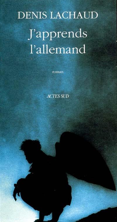 J'apprends l'allemand : roman / Denis Lachaud | Lachaud, Denis