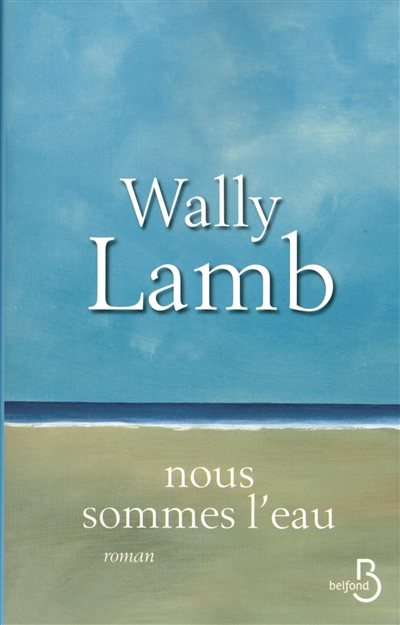 Nous sommes l'eau / Wally Lamb | Lamb, Wally (1950-....). Auteur