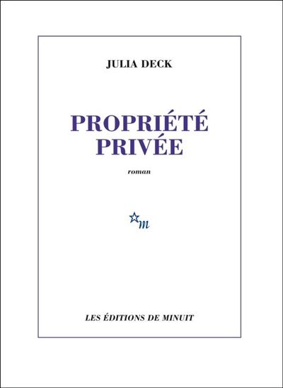 Propriété privée : roman | Deck, Julia (1974-....). Auteur