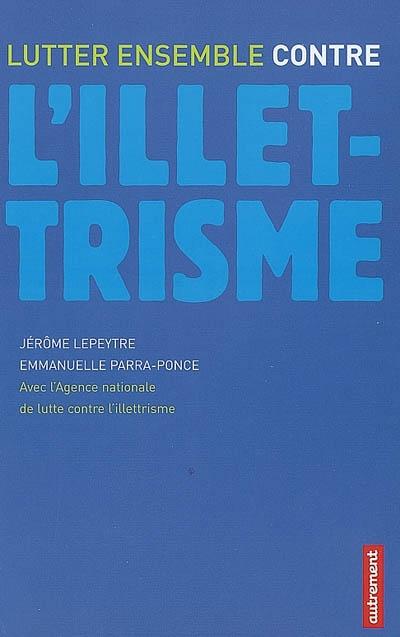 Lutter ensemble contre l'illettrisme / Jérôme Lepeytre et Emmanuelle Parra-Ponce   Lepeytre, Jérôme. Auteur
