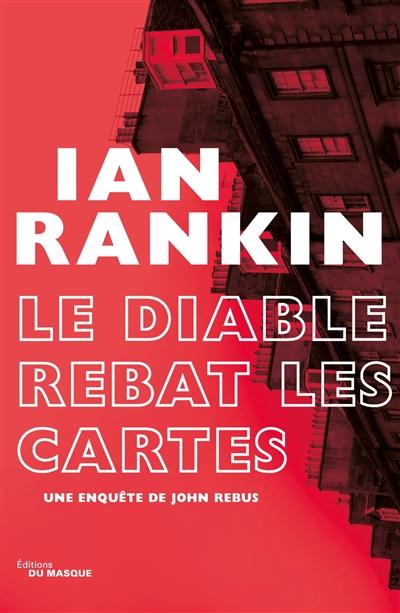 Le diable rebat les cartes / Ian Rankin | Rankin, Ian (1960-....). Auteur