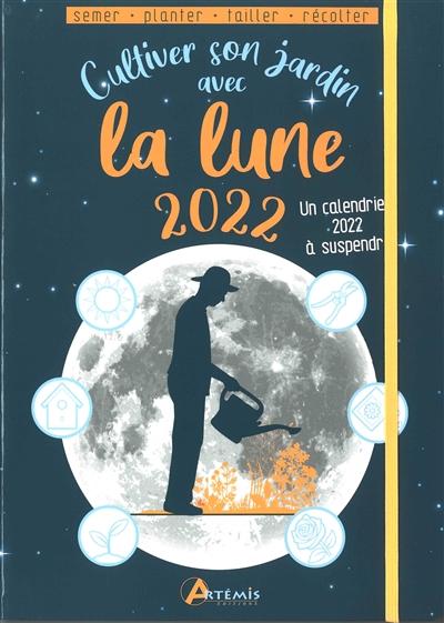 Cultiver son jardin avec la Lune 2022 : semer, planter, tailler, récolter