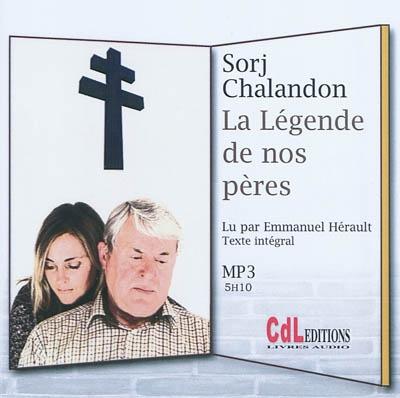 La légende de nos pères : texte intégral   Sorj Chalandon (1952-....). Auteur