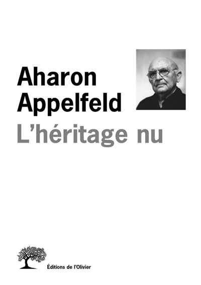 L'Héritage nu   Appelfeld, Aharon (1932-2018). Auteur