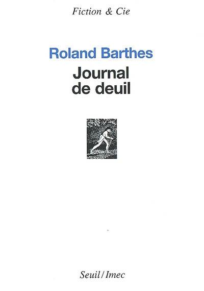 Journal de deuil : 26 octobre 1977-15 septembre 1979   Barthes, Roland (1915-1980). Auteur
