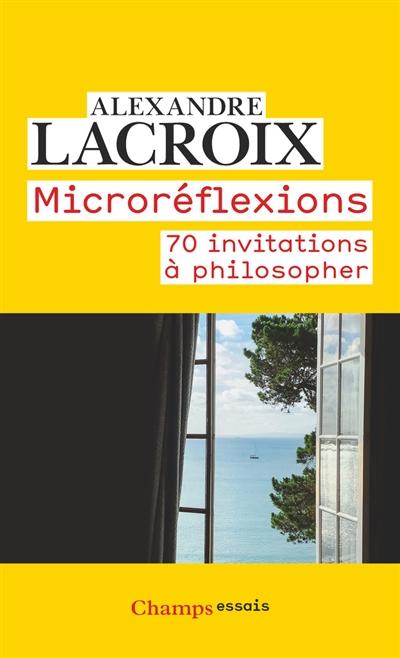 Microréflexions : 70 invitations à philosopher