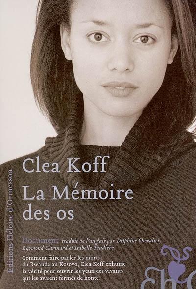 La mémoire des os / Clea Koff | Koff, Clea