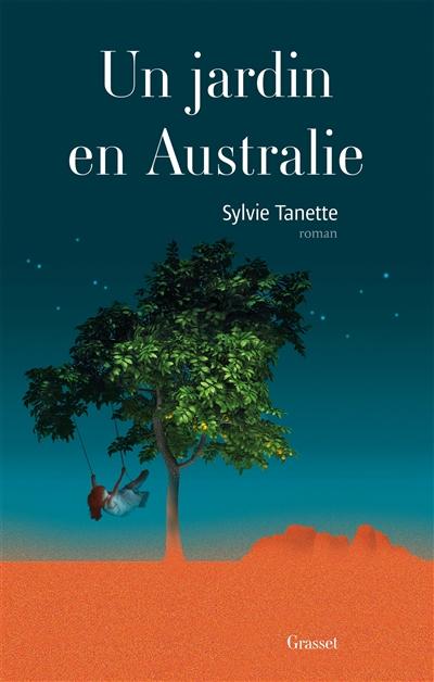 jardin en Australie (Un) : roman   Tanette, Sylvie. Auteur