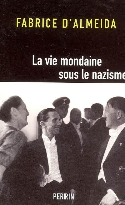 vie mondaine sous le nazisme (La)   Almeida, Fabrice d'. Auteur