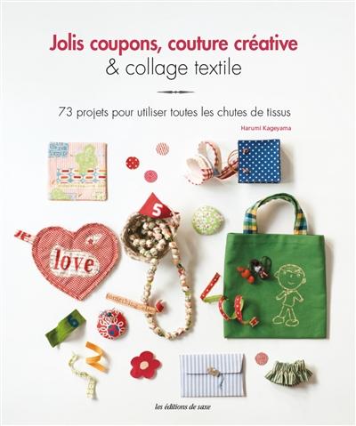 Jolis coupons, couture créative & collage textile : 73 projets pour utiliser toutes les chutes de tissus | Kageyama, Harumi. Auteur