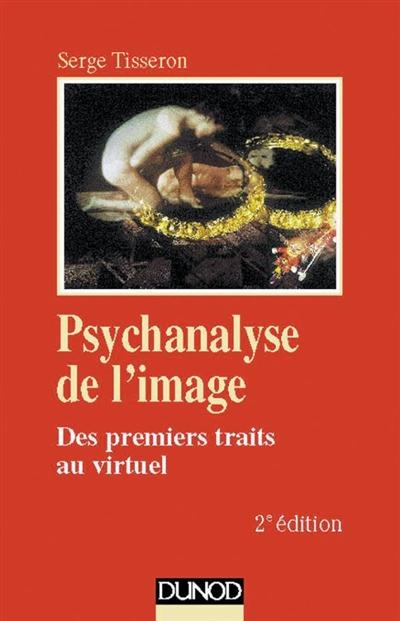 Psychanalyse de l'image : des premiers traits au virtuel | Tisseron, Serge. Auteur