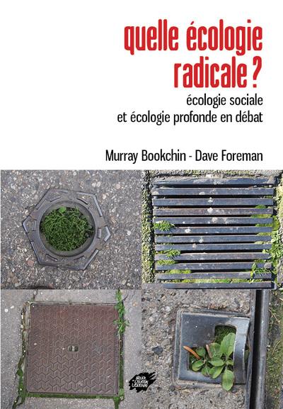 Quelle écologie radicale ? : écologie sociale et écologie profonde en débat