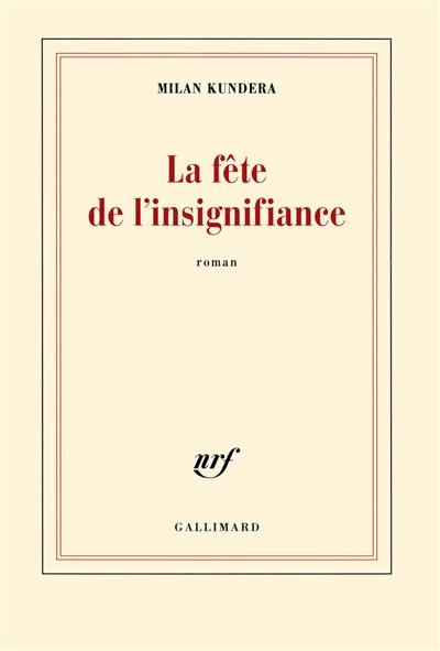 La fête de l'insignifiance | Kundera, Milan (1929-....)