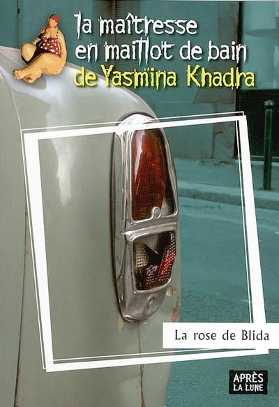 La rose de Blida | Khadra, Yasmina (1955-....). Auteur