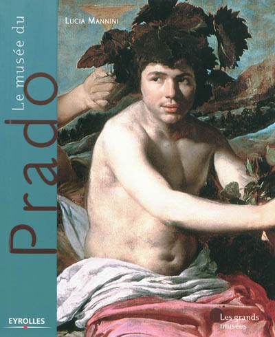 Le musée du Prado : Madrid / Lucia Mannini | Mannini, Lucia. Auteur