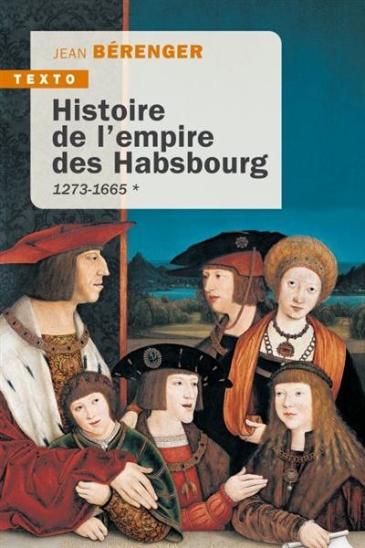 Histoire de l'empire des Habsbourg. Vol. 1. 1273-1665