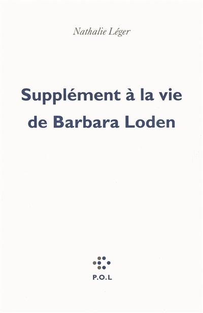 Supplément à la vie de Barbara Loden   Léger, Nathalie (1960-....). Auteur