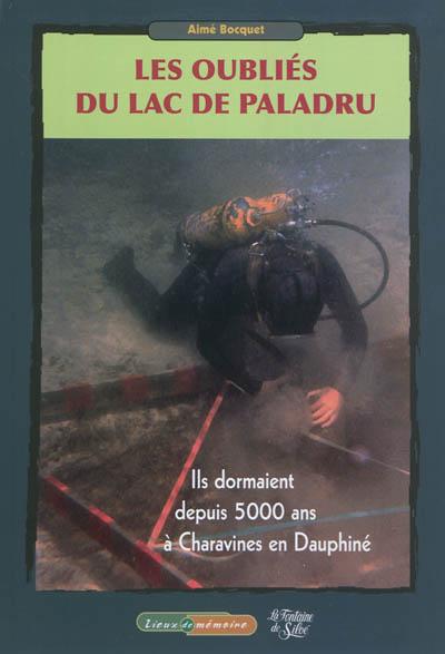 Les oubliés du lac de Paladru : ils dormaient depuis 5.000 ans à Charavines en Dauphiné : un extraordinaire défi archéologique
