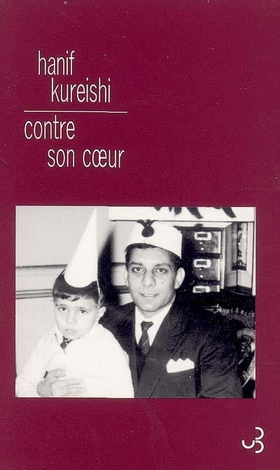 Contre son coeur | Kureishi, Hanif (1954-....). Auteur