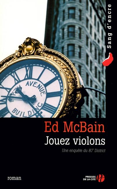 Jouez violons : roman / Ed McBain | McBain, Ed (1926-2005). Auteur