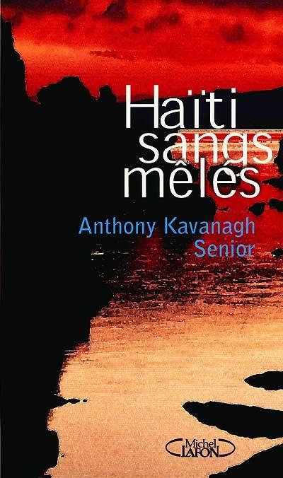 Haïti sangs mêlés : roman | Kavanagh, Anthony