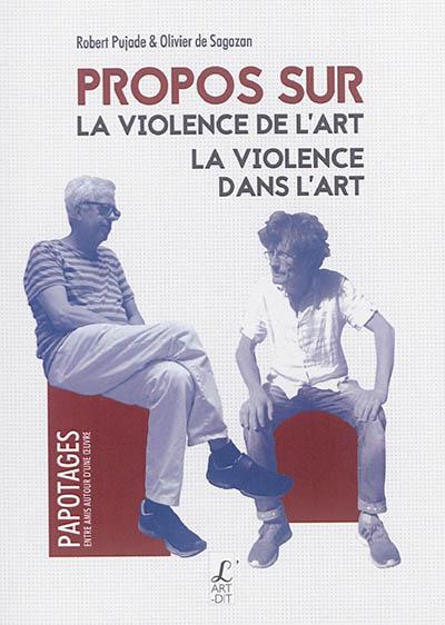 Propos sur la violence de l'art, la violence dans l'art | de Sagazan, Olivier. Auteur