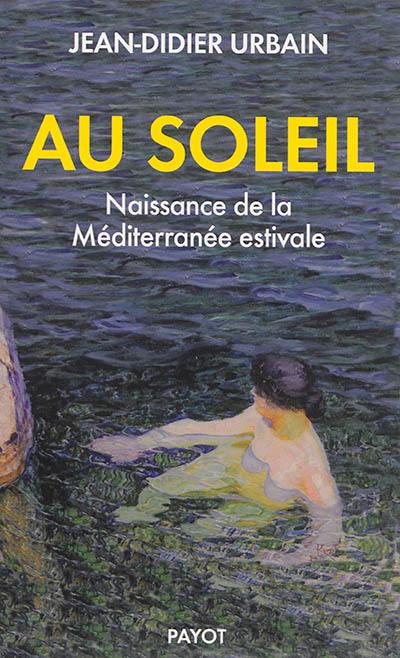 Au soleil : naissance de la Méditerranée estivale