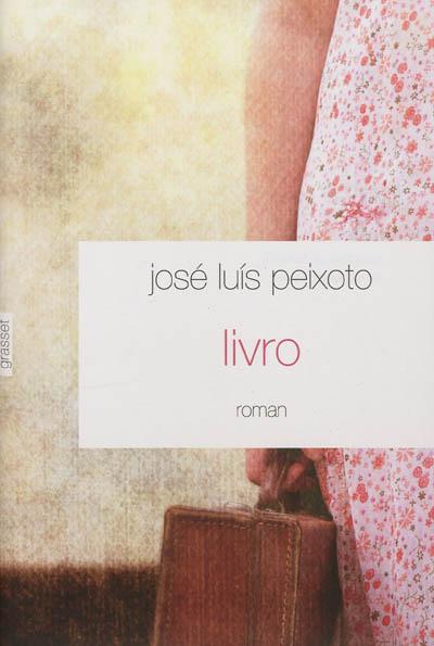 Livro : roman | Peixoto, José Luis (1974-....). Auteur