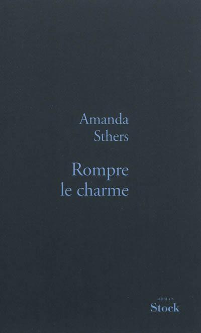 Rompre le charme | Sthers, Amanda (1978-....). Auteur