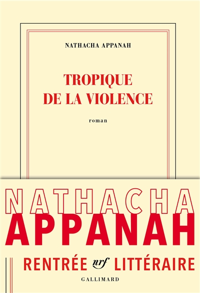 Tropique de la violence : roman / Nathacha Appanah   Appanah, Nathacha (1973-....). Auteur