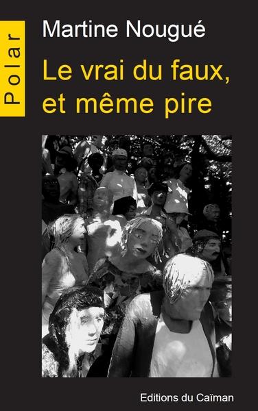 Le vrai du faux, et même pire | Martine Nougué (1957-....). Auteur